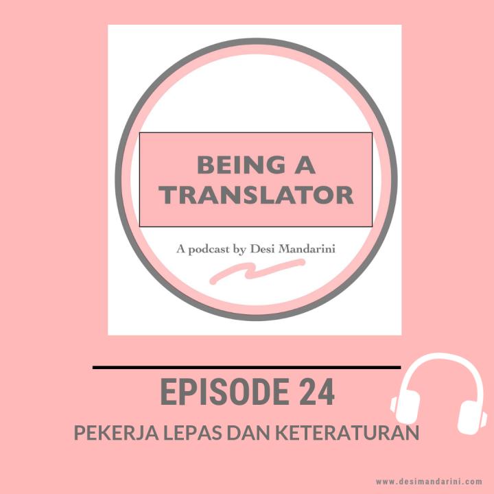 Siniar 'Being A Translator' Episode 24: Bekerja Lepas danKeteraturan