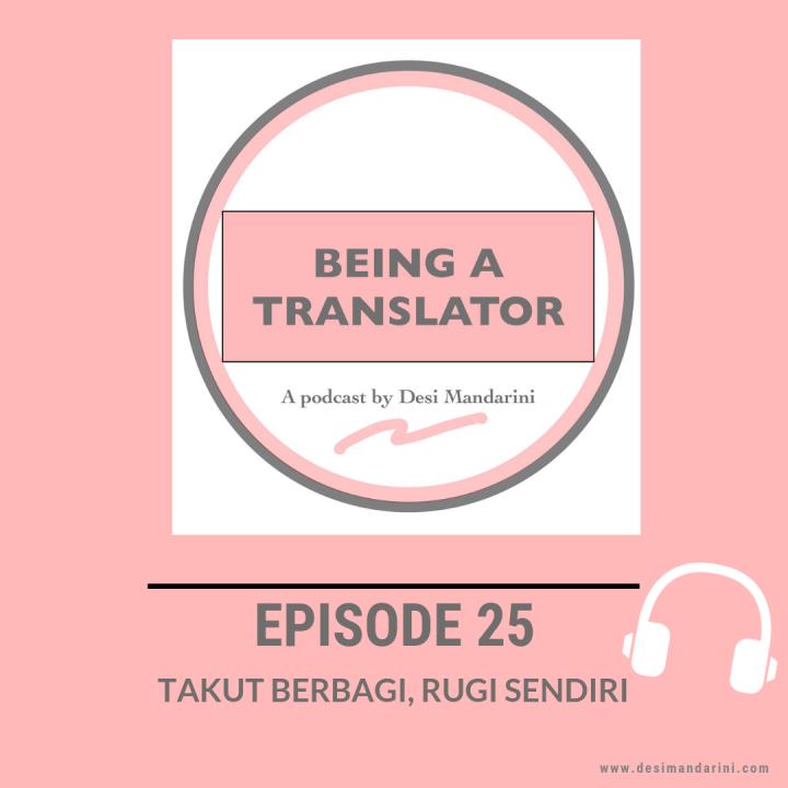 Siniar 'Being A Translator' Episode 25: Takut Berbagi, RugiSendiri