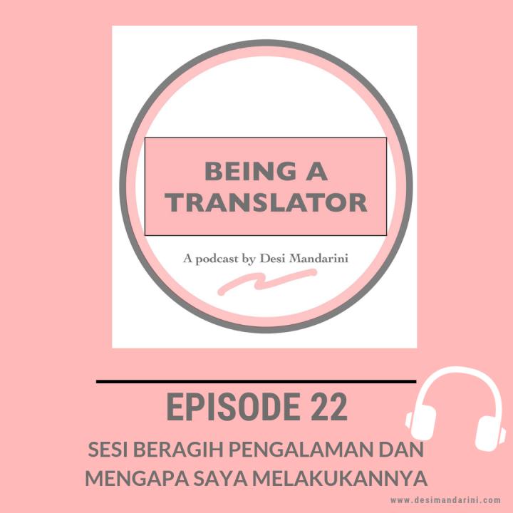Siniar Being A Translator Episode 22: Sesi Beragih Pengalaman dan Mengapa Saya Melakukannya (Podcast Being A Translator Episode 22: Sharing Session and Why I DidIt)